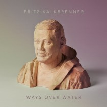 Fritz Kalkbrenner 'Ways Over Water' (Suol/BMG)