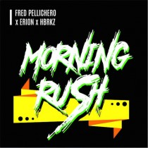 Fred Pellichero x Erion x HBRKZ 'Morning Rush'
