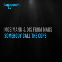 Mosimann & DJ's From Mars 'Somebody Call The Cops' (Big Fish)